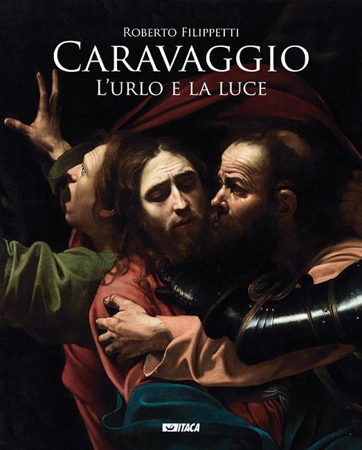 Caravaggio. L'urlo e la luce - ristampa 2018