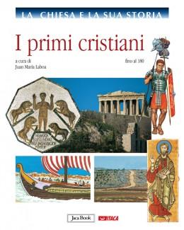 I primi cristiani - vol. 1 La Chiesa e la sua storia