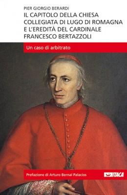 Il Capitolo della Chiesa Collegiata di Lugo di Romagna e l'Eredità del cardinale Francesco Bertazzoli