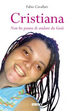 Cristiana. «Non ho paura di andare da Gesù» di Fabio Cavallari