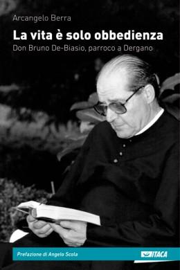 La vita è solo obbedienza. Don Bruno De-Biasio, parroco a Dergano