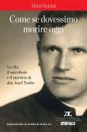 Come se dovessimo morire oggi. La vita, il sacerdozio e il martirio di don Josef Toufar
