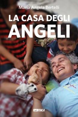 La Casa degli Angeli - Maria Angela Bertelli