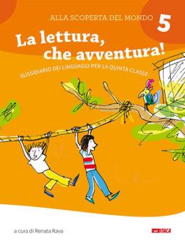 Alla scoperta del mondo 5. La lettura, che avventura!