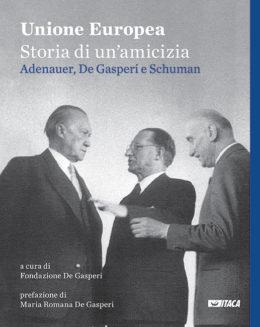 Unione Europea, storia di un'amicizia. Adenauer, De Gasperi e Schuman