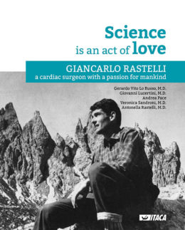 Science is an act of Love. Giancarlo Rastelli, a cardiac surgeon with a passion for mankind