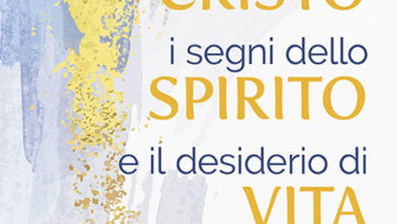 Il pensiero di Cristo, i segni dello Spirito e il desiderio di vita