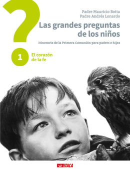 Las grandes preguntas de los niños. Itinerario de la Primera Comunión para padres e hijos 1. El corazón de la fe